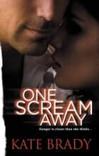 One Scream Away ebook by Kate Brady