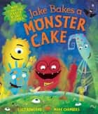 Jake Bakes a Monster Cake ebook by Lucy Rowland, Mark Chambers