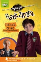 Hank Zipzer: The Life of Me (Enter at Your Own Risk) ebook by Henry Winkler, Lin Oliver