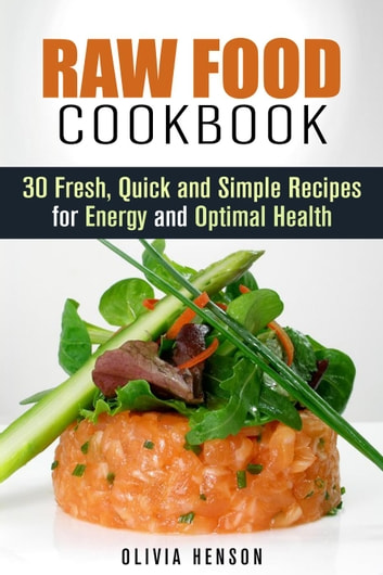 Raw food cookbook 30 fresh quick and simple recipes for energy and raw food cookbook 30 fresh quick and simple recipes for energy and optimal health forumfinder Image collections