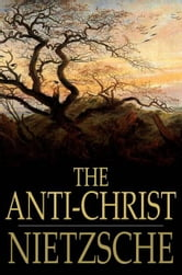 The Anti-Christ ebook by Friedrich Wilhelm Nietzsche