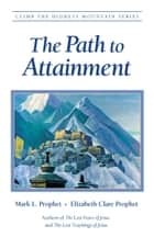 The Path to Attainment ebook by Mark L. Prophet, Elizabeth Clare Prophet