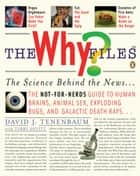 The Why Files - The Science Behind the News ebook by David J. Tenenbaum, Terry Devitt