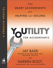 Youtility for Accountants - Why Smart Accountants Are Helping, Not Selling (A Penguin Special from Portfolio) ebook by Jay Baer,Darren Root