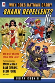 Why Does Batman Carry Shark Repellent? - And Other Amazing Comic Book Trivia! ebook by Brian Cronin