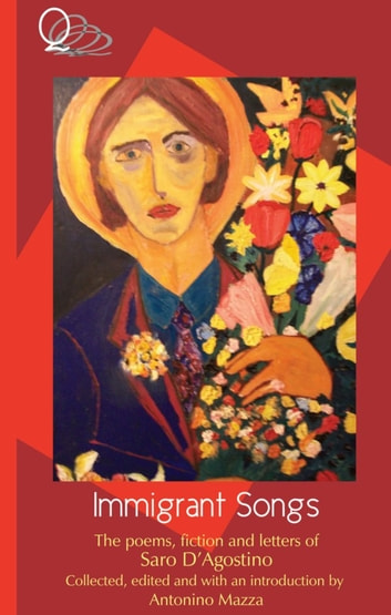 Immigrant Songs: the poems, fiction and letters of Saro D'Agostino ebook by Saro D'Agostino