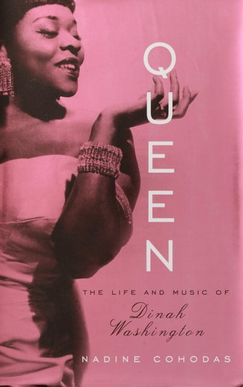 Queen - The Life and Music of Dinah Washington ebook by Nadine Cohodas