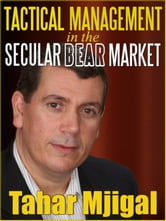 Tactical Management in the Secular Bear Market - How Tactical Management and Market Phases can Help Manage Risk and Make Money in the Secular Bear Market. ebook by Mjigal Tahar
