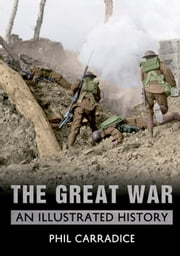 The Great War - An Illustrated History ebook by Phil Carradice