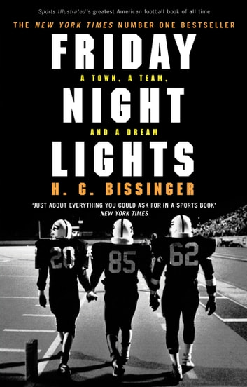 Friday Night Lights - A Town, a Team, and a Dream ebook by H G Bissinger