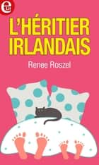L'héritier irlandais ebook by Renee Roszel