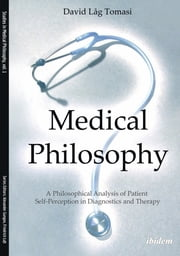 Medical Philosophy - A Philosophical Analysis of Patient Self-Perception in Diagnostics and Therapy ebook by David Låg Tomasi