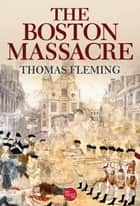 The Boston Massacre ebook by Thomas Fleming