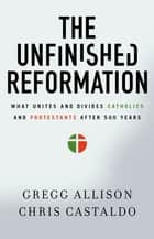 The Unfinished Reformation ebook by Gregg Allison,Christopher A. Castaldo