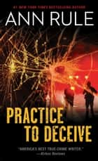 Practice to Deceive ebook by Ann Rule