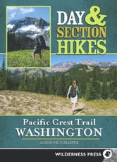 Day & Section Hikes Pacific Crest Trail: Washington ebook by Adrienne Schaefer