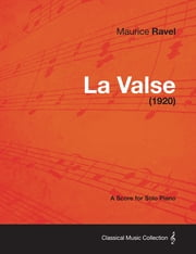 La Valse - A Score for Solo Piano (1920) ebook by Maurice Ravel
