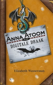 Anna Atoom en die digitale draak ebook by Elizabeth Wasserman