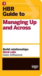 HBR Guide to Managing Up and Across (HBR Guide Series) ebook by Harvard Business Review