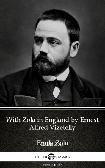 With Zola in England by Ernest Alfred Vizetelly (Illustrated) ebook by Ernest Alfred Vizetelly