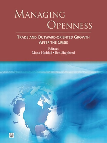 Managing Openness: Trade and Outward-Oriented Growth after the Crisis ebook by Haddad Mona; Shepherd Ben