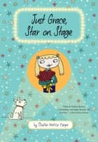 Just Grace, Star on Stage ebook by Charise Mericle Harper