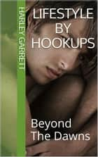 Lifestyle by Hookups ebook by Harley Garrett