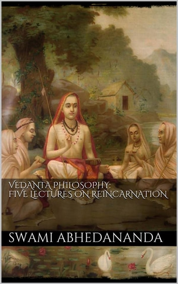 Vedânta Philosophy: Five Lectures on Reincarnation. Vol II ebook by Swâmi Abhedânanda