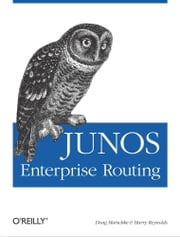 JUNOS Enterprise Routing - A Practical Guide to JUNOS Software and Enterprise Certification ebook by Doug Marschke,Harry Reynolds