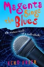 Magenta Orange: Magenta Sings The Blues ebook by Echo Freer
