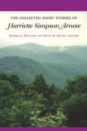 The Collected Short Stories of Harriette Simpson Arnow ebook by Harriette Simpson Arnow,Sandra L. Ballard,Haeja K. Chung