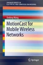 MotionCast for Mobile Wireless Networks ebook by Xinbing Wang