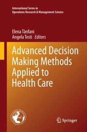 Advanced Decision Making Methods Applied to Health Care ebook by Elena Tanfani,Angela Testi