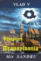 Vampires of Transylvania - Vlad V, #4 ebook by Mit Sandru