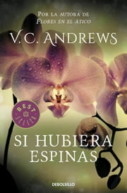 Si hubiera espinas (Saga Dollanganger 3) ebook by V.C. Andrews