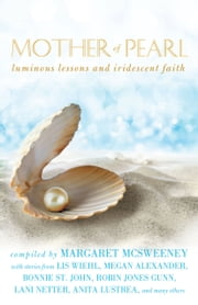 Mother of Pearl - Luminous Lessons and Iridescent Faith ebook by Margaret McSweeney