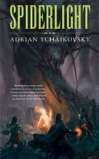 Spiderlight eBook by Adrian Tchaikovsky