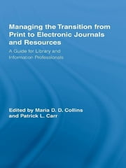 Managing the Transition from Print to Electronic Journals and Resources - A Guide for Library and Information Professionals ebook by Maria Collins,Patrick Carr