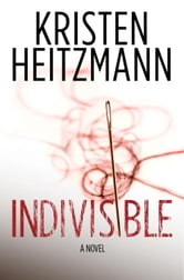 Indivisible - A Novel ebook by Kristen Heitzmann