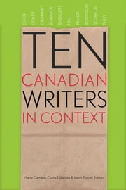 Ten Canadian Writers in Context ebook by Marie Carrière, Curtis Gillespie, Jason Purcell,...