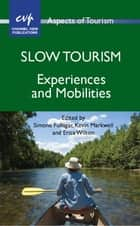 Slow Tourism - Experiences and Mobilities ebook by Dr. Simone Fullagar, Kevin Markwell, Dr. Erica Wilson