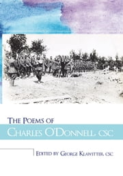 The Poems of Charles O'Donnell, CSC ebook by Edited by George Klawitter, CSC