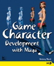 Game Character Development with Maya ebook by Antony Ward