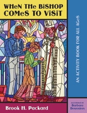 When the Bishop Comes to Visit - An Activity Book for All Ages ebook by Brook H. Packard,Barbara Desrosiers