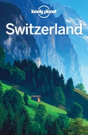 Lonely Planet Switzerland ebook by Lonely Planet,Nicola Williams,Kerry Christiani,Gregor Clark,Sally O'Brien