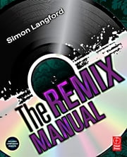 The Remix Manual - The Art and Science of Dance Music Remixing with Logic ebook by Simon Langford