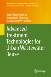 Advanced Treatment Technologies for Urban Wastewater Reuse ebook by Despo Fatta-Kassinos,Dionysios D. Dionysiou,Klaus Kümmerer