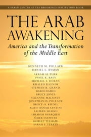The Arab Awakening - America and the Transformation of the Middle East ebook by Kenneth M. Pollack,Daniel L. Byman,Akram Al-Turk,Pavel Baev,Michael S. Doran