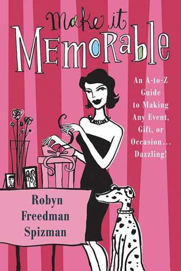 Make It Memorable - An A-Z Guide to Making Any Event, Gift or Occasion...Dazzling! ebook by Robyn Freedman Spizman