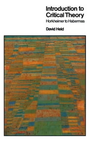 Introduction to Critical Theory - Horkheimer to Habermas ebook by David Held